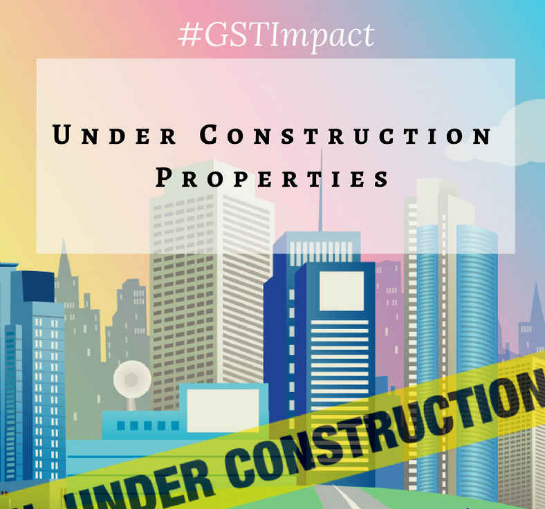 Taxability On Real Estate And Under-Construction Property Under GST
